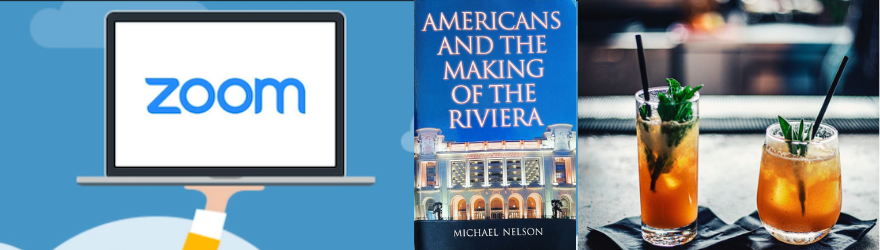 """15th April – FREE Members Zoom Party on """"Americans and the Making of the Riviera""""!"""